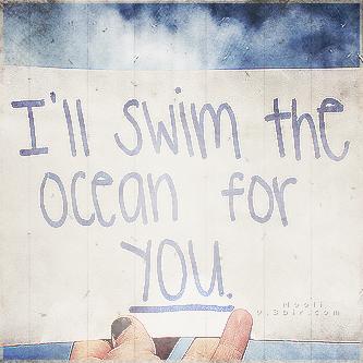 i'll swim the ocean for you - صور متنوعة
